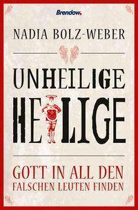 Bucheinband Unheilige Heilige-Gott in all den falschen Leuten finden von Nadi Bolz-Weber